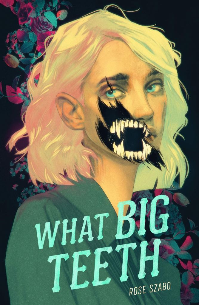The cover of the book What Big Teeth by Rose Szabo depicting a young white woman with sharp teeth protruding from her mouth